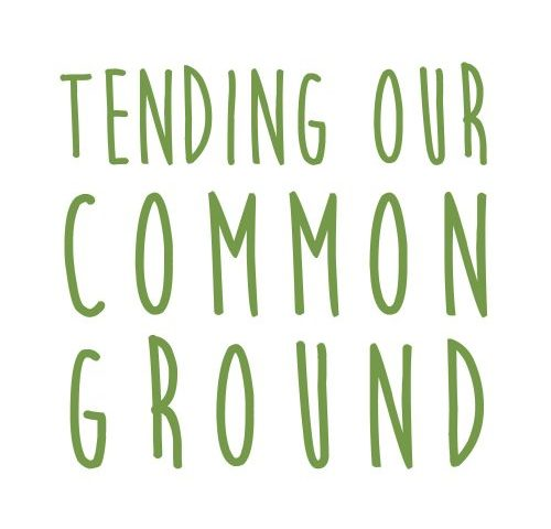Tending Our Common Ground